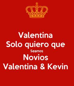 Poster: Valentina  Solo quiero que  Seamos Novios  Valentina & Kevin