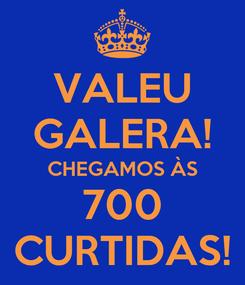 Poster: VALEU GALERA! CHEGAMOS ÀS 700 CURTIDAS!