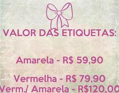 Poster: VALOR DAS ETIQUETAS:  Amarela - R$ 59,90 Vermelha - R$ 79,90 Verm./ Amarela - R$120,00