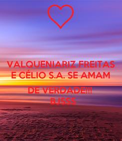 Poster:  VALQUENIARIZ FREITAS  E CÉLIO S.A. SE AMAM   DE VERDADE!!!   BJSSS