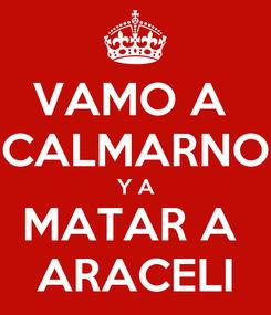 Poster: VAMO A  CALMARNO Y A MATAR A  ARACELI