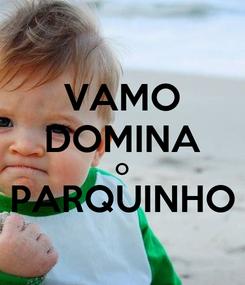 Poster: VAMO DOMINA O PARQUINHO