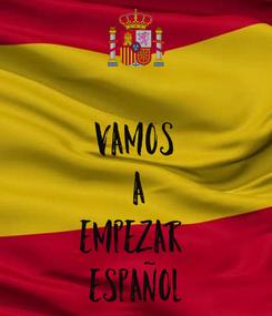 Poster:                    vamos  a empezar  español