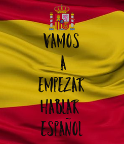 Poster:                   vamos  a  empezar  hablar  español
