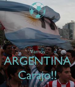 Poster:   Vamos ARGENTINA Carajo!!