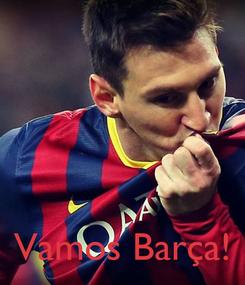 Poster:     Vamos Barça!