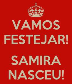 Poster: VAMOS FESTEJAR!  SAMIRA NASCEU!