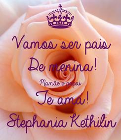 Poster: Vamos ser pais  De menina!  Mamãe e papai  Te ama! Stephania Kethilin