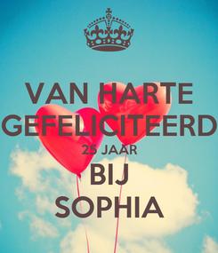 Poster: VAN HARTE GEFELICITEERD 25 JAAR BIJ SOPHIA