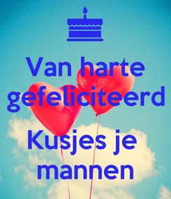 Poster: Van harte gefeliciteerd  Kusjes je  mannen