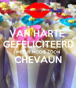 Poster: VAN HARTE  GEFELICITEERD MET JE MOOIE ZOON CHEVAUN
