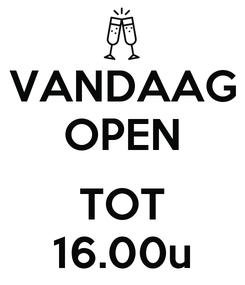 Poster: VANDAAG OPEN  TOT 16.00u