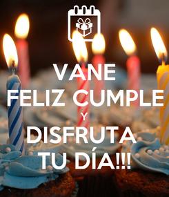 Poster: VANE FELIZ CUMPLE Y DISFRUTA  TU DÍA!!!