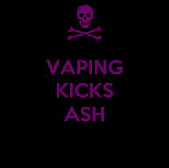 Poster: VAPING KICKS  ASH