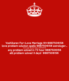 Poster: Vashikaran For~Love Marriage 91+9887506156 love problem solution spells 9887506156 astrologer... black magic specialst baba ji 9887506156 any problem solved in 72 hour 9887506156 alll problem solved 3 dayd  9887506156