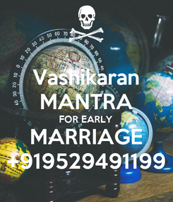 Poster:  Vashikaran  MANTRA FOR EARLY MARRIAGE +919529491199