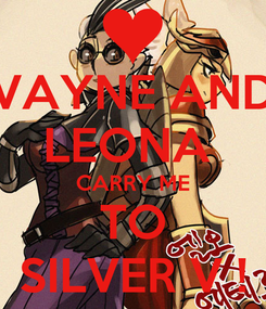 Poster: VAYNE AND LEONA  CARRY ME TO SILVER V !