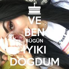 Poster: VE BEN BÜGÜN IYIKI DOGDUM