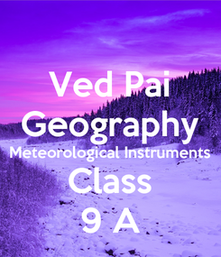Poster: Ved Pai Geography Meteorological Instruments Class 9 A
