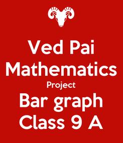 Poster: Ved Pai Mathematics Project Bar graph Class 9 A