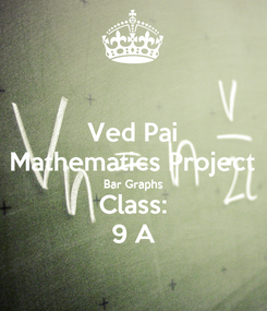 Poster: Ved Pai Mathematics Project Bar Graphs Class: 9 A