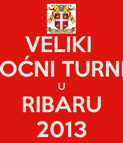 Poster: VELIKI  NOĆNI TURNIR U RIBARU 2013