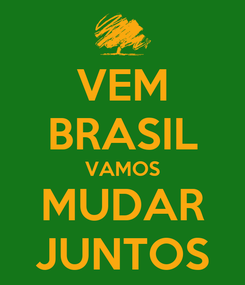 Poster: VEM BRASIL VAMOS MUDAR JUNTOS