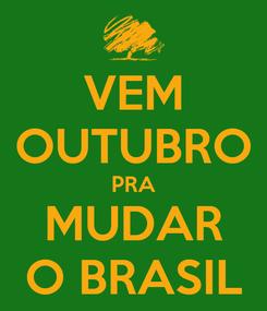 Poster: VEM OUTUBRO PRA MUDAR O BRASIL