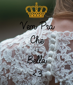 Poster: Vem Pra Che <3 Bella <3
