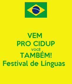 Poster: VEM  PRO CIDUP VOCÊ TAMBÉM! Festival de Línguas