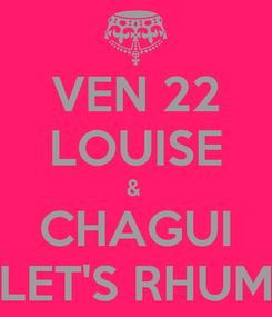 Poster: VEN 22 LOUISE &  CHAGUI LET'S RHUM