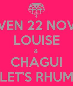 Poster: VEN 22 NOV LOUISE &  CHAGUI LET'S RHUM