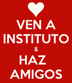 Poster: VEN A INSTITUTO & HAZ   AMIGOS