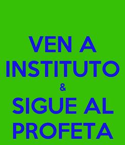Poster: VEN A INSTITUTO & SIGUE AL PROFETA