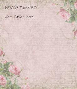 Poster: VENDO TAMALES!!  Jose Carlos Mora