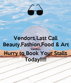 Poster: Vendors Last Call Beauty,Fashion,Food & Art Vendors Hurry to Book Your Stalls Today!!!!!
