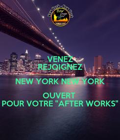 """Poster: VENEZ REJOIGNEZ NEW YORK NEW YORK OUVERT  POUR VOTRE """"AFTER WORKS"""""""