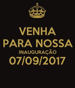 Poster: VENHA PARA NOSSA INAUGURAÇÃO 07/09/2017