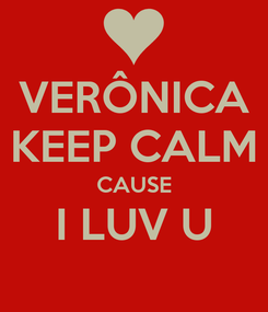 Poster: VERÔNICA KEEP CALM CAUSE I LUV U