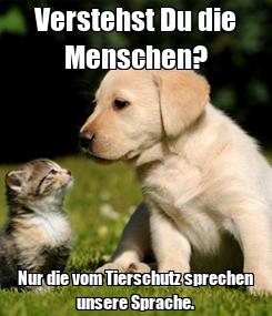 Poster: Verstehst Du die Menschen? Nur die vom Tierschutz sprechen unsere Sprache.