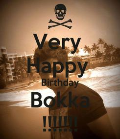 Poster: Very  Happy  Birthday Bokka !!!!!!!