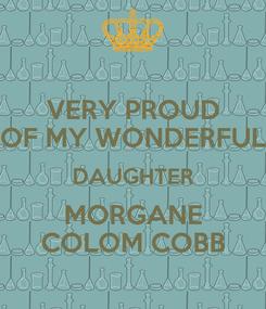 Poster: VERY PROUD OF MY WONDERFUL DAUGHTER MORGANE COLOM COBB
