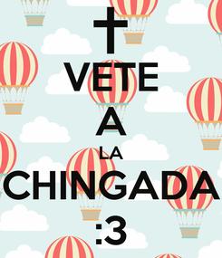 Poster: VETE A LA CHINGADA :3