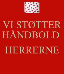 Poster: VI STØTTER HÅNDBOLD   HERRERNE