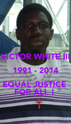 Poster:  VICTOR WHITE III 1991 - 2014 EQUAL JUSTICE  FOR ALL !