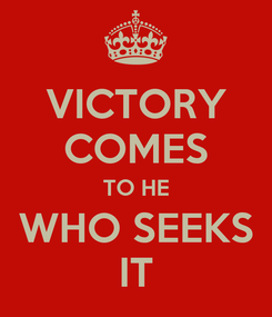 Poster: VICTORY COMES TO HE WHO SEEKS IT