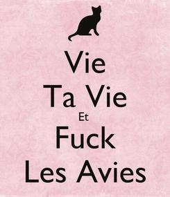 Poster: Vie Ta Vie Et  Fuck Les Avies