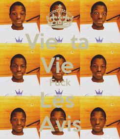 Poster: Vie  ta  Vie  Fuck Les  Avis