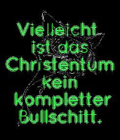 Poster: Vielleicht  ist das Christentum kein  kompletter Bullschitt.