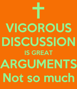 Poster: VIGOROUS DISCUSSION IS GREAT ARGUMENTS Not so much